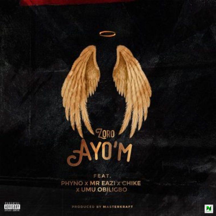 Music: Zoro - Ayo'M ft Phyno, Mr Eazi, Chike Umu Obiligbo