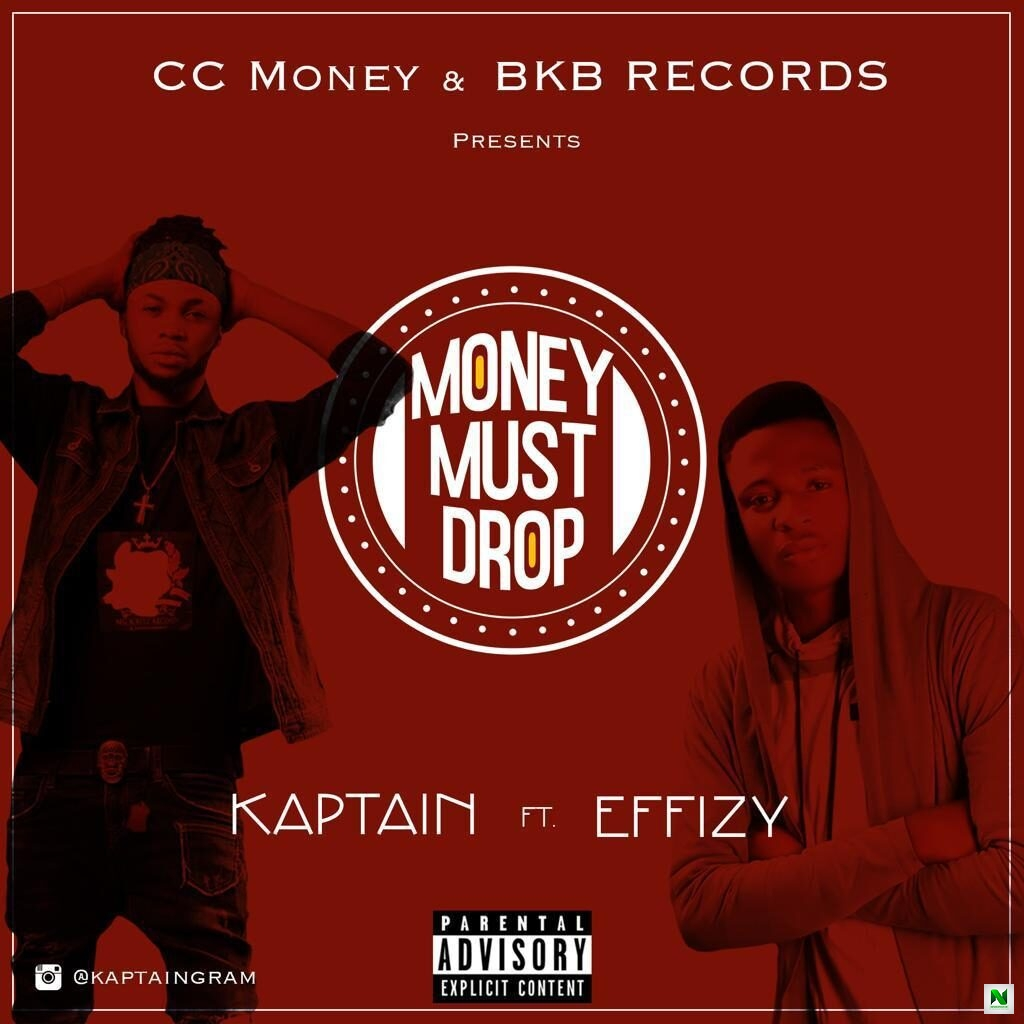 Kaptain - Money Must Drop ft Effizy