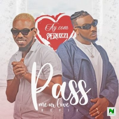AY.Com – Pass Me Ur Love (Remix) ft Peruzzi