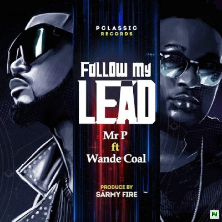 Mr P - Follow My Lead ft Wande Coal