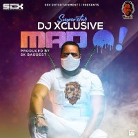 MUSIC: DJ Xclusive – Mad O (Prod. by SK Baddest)