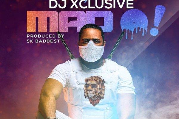MUSIC: DJ Xclusive – Mad O (Prod. by SK Baddest)