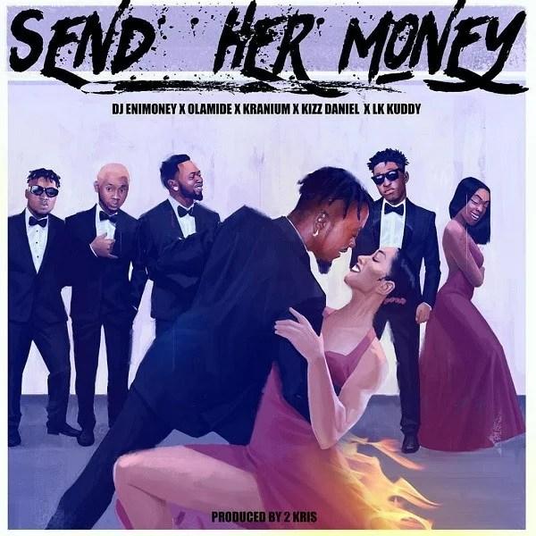 DOWNLOAD: DJ Enimoney - Send Her Money ft  LK Kuddy, Kizz