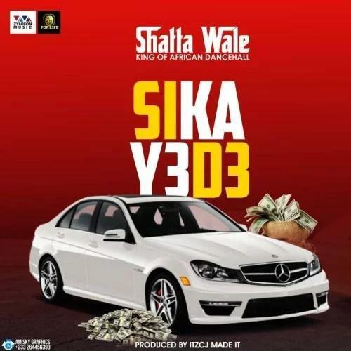 Shatta Wale - Sika Y3 D3 Mp3