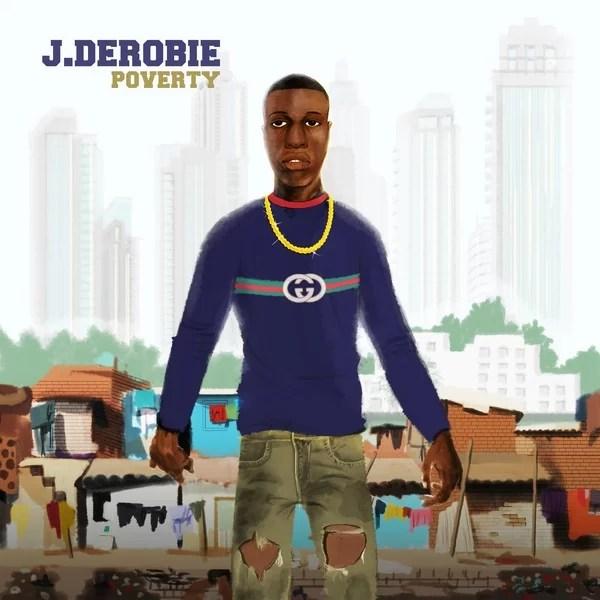 J.Derobie ft. Mr Eazi - Poverty Mp3