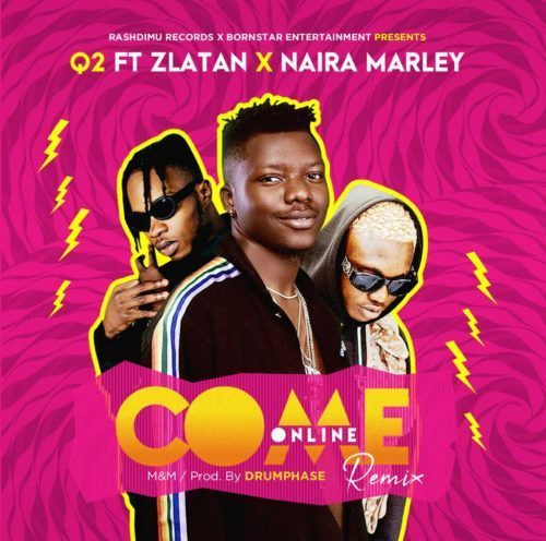 Q2 ft. Zlatan x Naira Marley - Come Online (Remix) Mp3 Audio