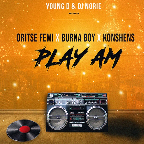 Young D & DJ Norie ft. Oritse Femi, Burna Boy, Konshens - Play Am Mp3 Audio