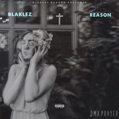 Blaklez - DMX Prayer ft. Reason Mp3 Audio Download