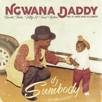 DJ Sumbody - Ngwana Daddy ft. Kwesta, Thebe, Vettys & Vaal Nation Mp3 Audio Download