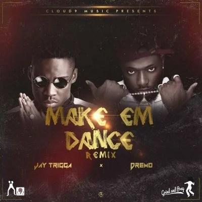 Jay Trigga Ft. Dremo - Make Em Dance (Remix) Mp3 Audio Download