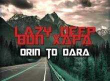 Lazy Deep Ft. Bun Xapa - Orin To Dara 1 Download