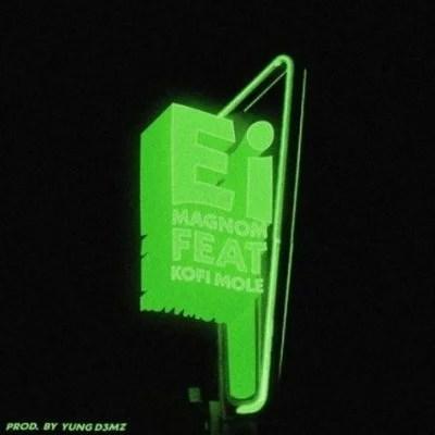 Magnom ft. Kofi Mole - Ei Mp3 Audio Download