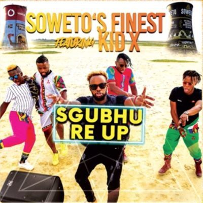 Soweto s Finest - Sgubhu Re-Up ft. Kid X Mp3 Audio Download