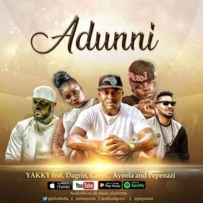 Yakky Ft. Dagrin x Pepenazzi x YoungGreyce & Ayoola - Adunni My 3 Audio Download