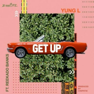 Yung L Ft. Reekado Banks - Get Up (Prod. Chopstix) Mp3 Audio Download