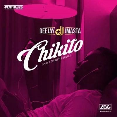 Deejay J Masta - Chikito Mp3 Audio Download