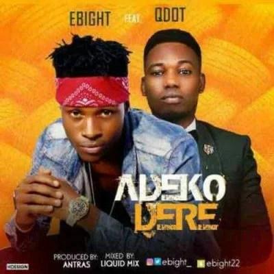 Ebight ft. Qdot - Adeko Dere (Prod. By Antras) Mp3 Audio Download