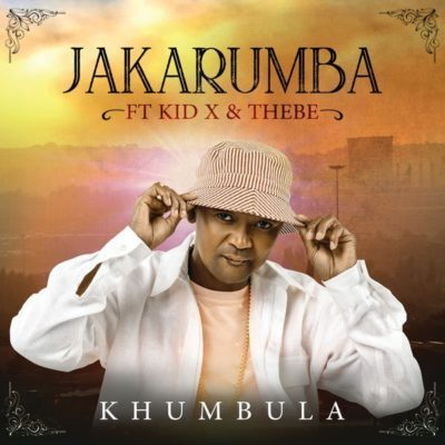 Jakarumba ft. Kid X & Thebe - Khumbula Mp3 Audio Download