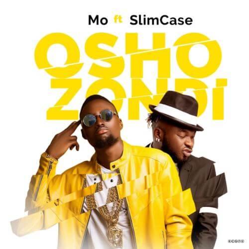 Mo ft. Slimcase - Oshozondi Mp3 Audio Download