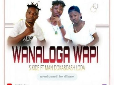 S Kide ft. Man Doka, Dash Loda - Wanaloga Wapi Mp3 Audio Download