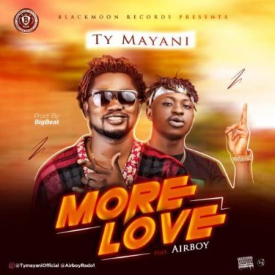 TY Mayani ft. Airboy - More Love (Audio + Video)