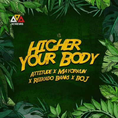 Attitude ft. Mayorkun, Reekado Banks & BOJ - Higher Your Body Mp3 Audio Download