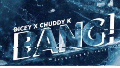 Dicey Ft. Chuddy K - Bang Mp3 Audio Download