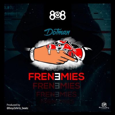 Dotman - Frenemies Mp3 Audio Download