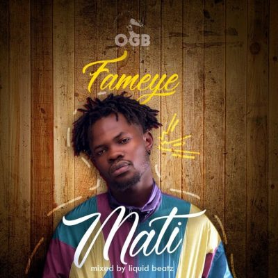 Fameye - Mati (Prod. Liquid Beatz) Mp3 Audio Download