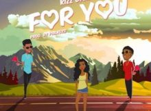 Kizz Daniel - For You ft. Wizkid (Audio + Video) 2 Download