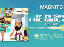 Magnito Ft. Falz - If To Say I Be Girl Ehn 12 Download