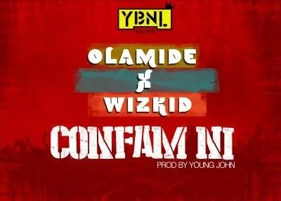 Olamide Ft. Wizkid - Confam Ni Mp3 Audio Download