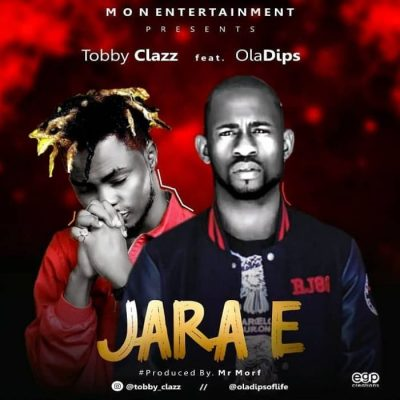 Tobby Clazz Ft. Oladips - Jara E Mp3 Audio Download