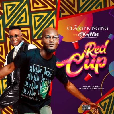 ClassyKinging Ft. DJ Kaywise - Red Cup Mp3 Audio Download
