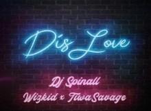 DJ Spinall - Dis Love Ft. Wizkid & Tiwa Savage (Prod. by Spellz) 18 Download