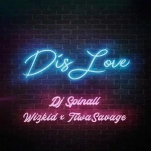 DJ Spinall   Dis Love Ft Wizkid  Tiwa Savage 2 - LYRICS: Dis Love – DJ Spinall Ft. Wizkid & Tiwa Savage