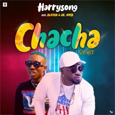 Harrysong ft. Zlatan - ChaCha (Remix) Prod. By Dr. Amir Mp3 Audio Download