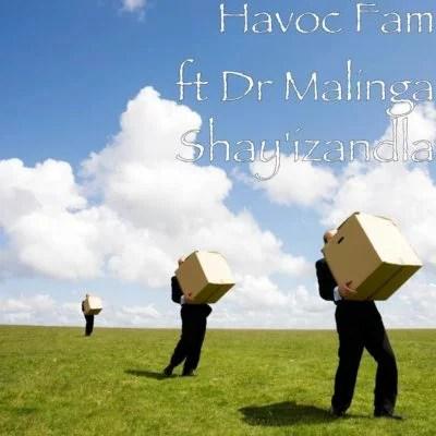 Havoc Fam Ft. Dr Malinga - Shayizandla Mp3 Audio Download