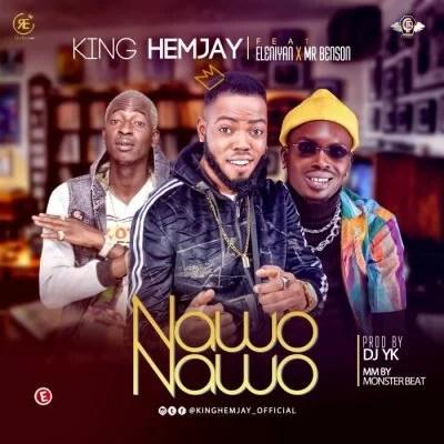 King Hemjay Ft. Eleniyan, Mr Benson - Nawo Nawo Mp3 Audio Download