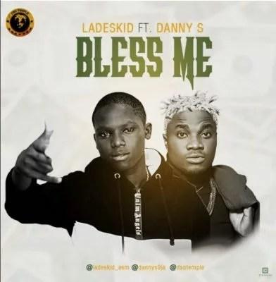 Ladeskid Ft. Danny S - Bless Me Mp3 Audio Download