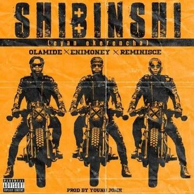 Olamide Ft Reminisce X DJ Enimoney   Shibinshi Eyan Ekerencha Prod by Young John 1 - AUDIO MP3: Olamide Ft. Reminisce X DJ Enimoney – ShiBinShi (Eyan Ekerencha)