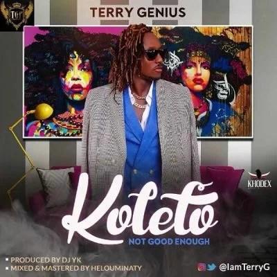 Terry G - Koleto (Not Good Enough) Mp3 Audio Download