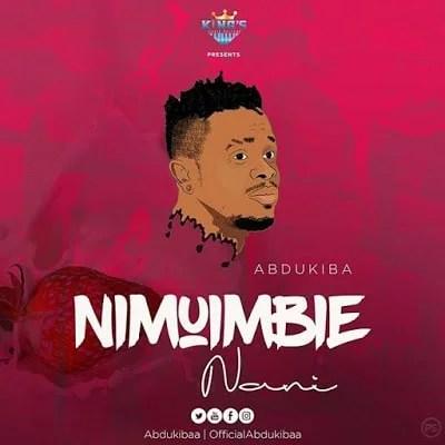 Abdukiba - Nimuimbie Nani Mp3 Audio Download