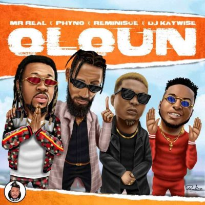 Mr. Real - Olohun Oloun Ft. Phyno, Reminisce & DJ Kaywise Mp3 Audio Download