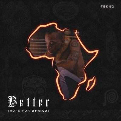 Tekno - Better (Hope For Africa) Mp3 Audio Download