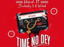 Tobisneh Ft. Zinoleesky & Mohbad - Time No Dey 17 Download
