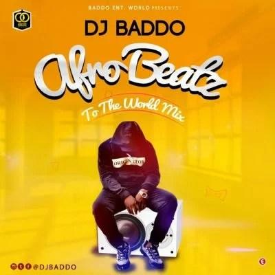 DJ Baddo - Afro Beatz To The World Mix (Mixtape) Mp3 Zip Free Audio Download