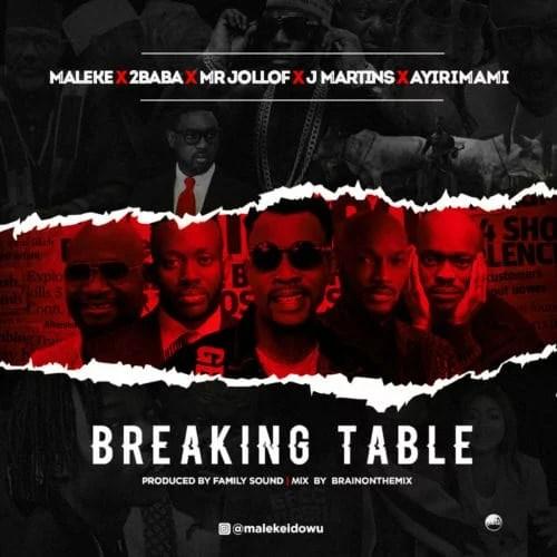 Maleke Ft. 2Baba X Mr Jollof X J Martins X Ayirimami - Breaking Table Mp3 Audio Download