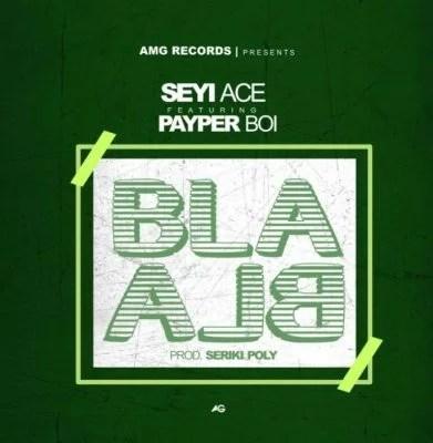 Seyi Ace Ft. Payper Boi - Bla Bla Mp3 Audio Download
