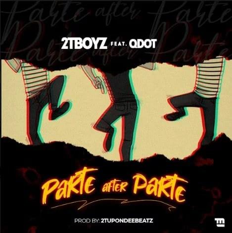 2T Boyz Ft. QDot - Parte After Parte Mp3 Audio Download